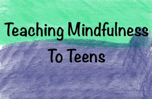 Teaching Mindfulness to Teens